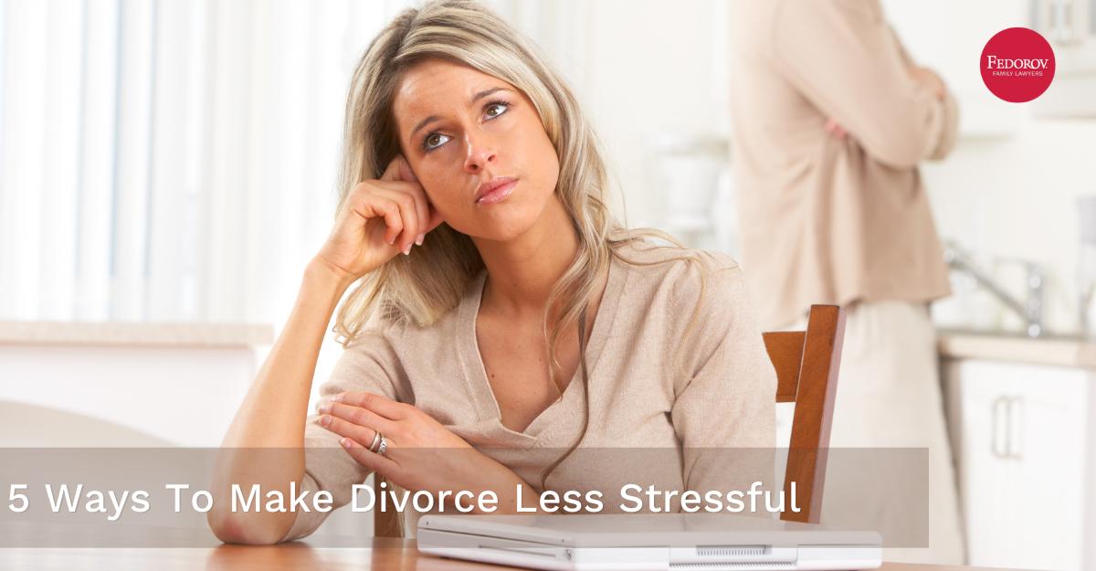 5 ways to make divorce less stressful